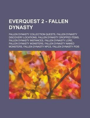 Everquest 2 - Fallen Dynasty: Fallen Dynasty Collection Quests, Fallen Dynasty Discovery Locations, Fallen Dynasty Dropped Items, Fallen Dynasty Instances, Fallen Dynasty Lore, Fallen Dynasty Monsters, Fallen Dynasty Named Monsters  by  Source Wikia