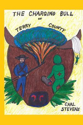 The Charging Bull of Terry County: A Meditation on War and Peace Carl  Stevens