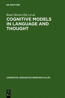 Cognitive Models In Language And Thought: Ideology, Metaphors And Meanings  by  René Dirven