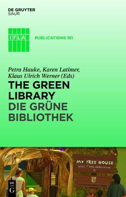 The Green Library/Die Grune Bibliothek: The Challenge of Environmental Sustainability/Okologische Nachhaltigkeit in Der Praxis  by  Petra Hauke