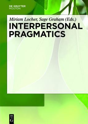 Interpersonal Pragmatics Miriam A. Locher