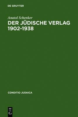 Der J Dische Verlag 1902 1938: Zwischen Aufbruch, Bl Te Und Vernichtung  by  Anatol Schenker