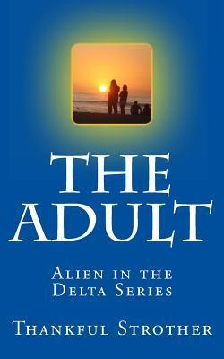 The Adult: Alien in the Delta Series  by  Thankful Strother