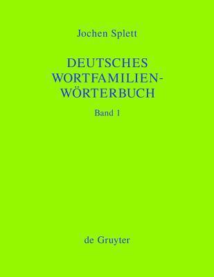 Deutsches Wortfamilienw Rterbuch: Analyse Der Wortfamilienstrukturen Der Deutschen Gegenwartssprache, Zugleich Grundlegung Einer Zuk Nftigen Strukturg Jochen Splett