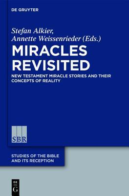 Miracles Revisited: New Testament Miracle Stories and Their Concepts of Reality  by  Stefan Alkier