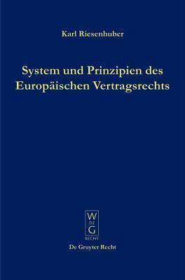 System Und Prinzipien Des Europaischen Vertragsrechts  by  Karl Riesenhuber