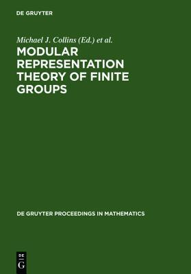 Modular Representation Theory of Finite Groups: Proceedings of a Symposium Held at the University of Virginia, Charlottesville, May 8-15, 1998  by  Michael J.      Collins