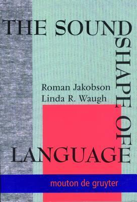 The Sound Shape of Language Linda R. Waugh