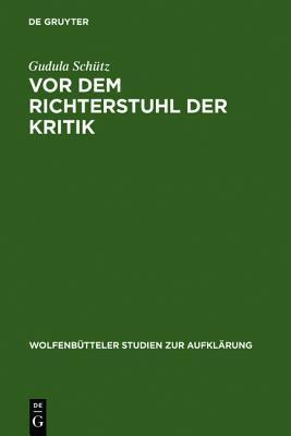 Vor dem Richterstuhl der Kritik: Die Musik in Friedrich Nicolais -Allgemeiner Deutscher Bibliothek-  by  Gudula Schütz