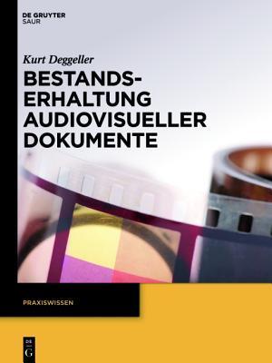 Bestandserhaltung Audiovisueller Dokumente  by  Kurt Deggeller