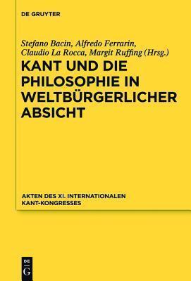 Kant Und Die Philosophie in Weltburgerlicher Absicht: Akten Des XI. Kant-Kongresses 2010 Stefano Bacin