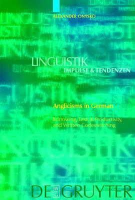 Anglicisms in German: Borrowing, Lexical Productivity, and Written Codeswitching Alexander Onysko