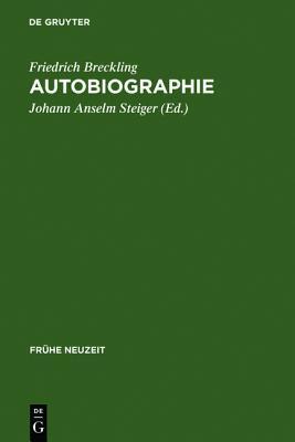 Autobiographie: Ein Fr Hneuzeitliches Ego-Dokument Im Spannungsfeld Von Spititualismus, Radikalem Pietismus Und Theosophie  by  Friedrich Breckling