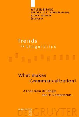 What Makes Grammaticalization?: A Look from Its Fringes and Its Components (Trends In Linguistics. Studies And Monographs)  by  Nikolaus P. Himmelmann