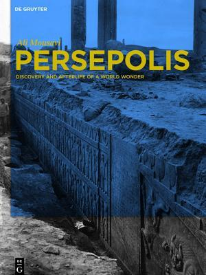 Persepolis: Discovery and Afterlife of a World Wonder Ali Mousavi