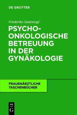 Psychoonkologische Betreuung in Der GYN Kologie  by  Friederike Siedentopf