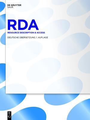 RDA Resource Description & Access: Deutsche Ubersetzung, Einschliesslich Der Anderungen Und Erganzungen Bis April 2012 Ala