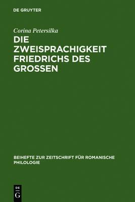 Die Zweisprachigkeit Friedrichs Des Gro En: Ein Linguistisches Portr T  by  Corina Petersilka