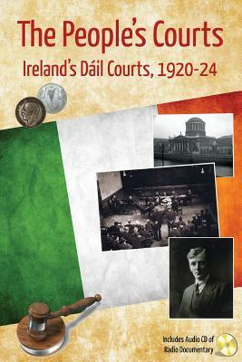 The Peoples Courts: Irelands Dail Courts, 1920-24  by  Roderick Maguire