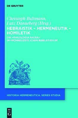 Hebraistik Hermeneutik Homiletik: Die Philologia Sacra Im Fr Hneuzeitlichen Bibelstudium  by  Christoph Bultmann