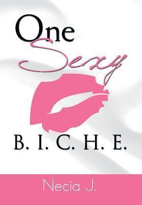 One Sexy B. I. C. H. E.  by  Necia J.