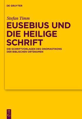 Eusebius Und Die Heilige Schrift: Die Schriftvorlagen Des Onomastikons Der Biblischen Ortsnamen Stefan Timm