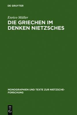 Die Griechen Im Denken Nietzsches  by  Enrico Müller