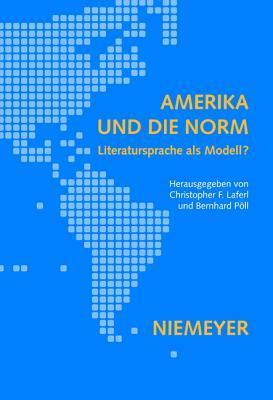 Amerika Und Die Norm: Literatursprache ALS Modell?  by  Christopher F Laferl