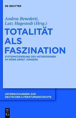 Totalit T ALS Faszination: Systematisierung Des Heterogenen Im Werk Ernst J Ngers  by  Andrea Benedetti
