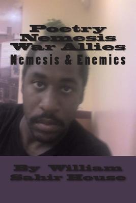 Poetry Nemesis: War Allies William Sahir House