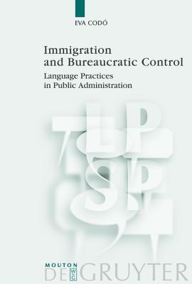Immigration and Bureaucratic Control: Language Practices in Public Administration Eva Codó