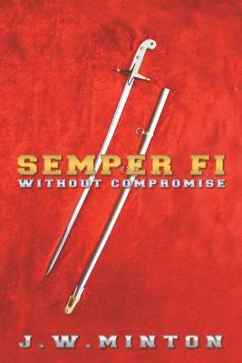 Semper Fi: Without Compromise  by  J W Minton
