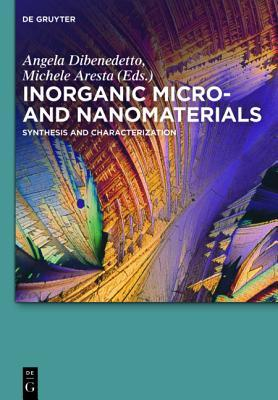 Inorganic Micro- And Nanomaterials: Synthesis and Characterization  by  Angela Dibenedetto