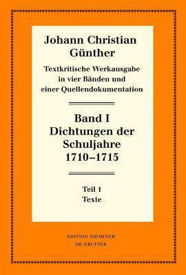 Dichtungen Der Schuljahre 1710 1715: 1: Texte. 2: Einfuhrung, Nachweise Und Erlauterungen  by  Johann Christian Gunther