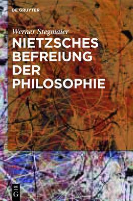 Nietzsches Befreiung Der Philosophie: Kontextuelle Interpretation Des V. Buchs Der Frohlichen Wissenschaft Werner Stegmaier