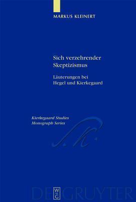 Sich Verzehrender Skeptizismus: L Uterungen Bei Hegel Und Kierkegaard  by  Markus Kleinert