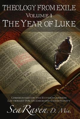The Year of Luke: Theology from Exile: Commentary on the Revised Common Lectionary for an Emerging Christianity Sea Raven