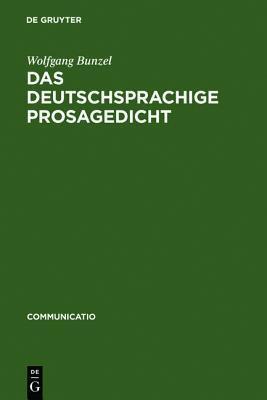 Das Deutschsprachige Prosagedicht: Theorie Und Geschichte Einer Literarischen Gattung Der Moderne  by  Wolfgang Bunzel