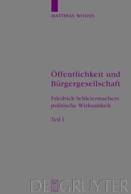 Offentlichkeit Und Burgergesellschaft: Friedrich Schleiermachers Politische Wirksamkeit. Schleiermacher-Studien. Band 1  by  Matthias Wolfes