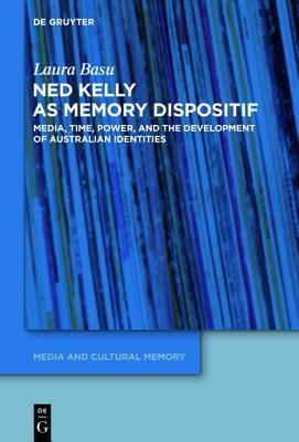 Remembering an Iron Outlaw: The Cultural Memory of Ned Kelly and the Development of Australian Identities  by  Laura Basu
