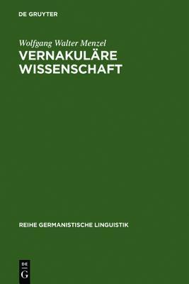 Vernakulare Wissenschaft: Christian Wolffs Bedeutung Fur Die Herausbildung Und Durchsetzung Des Deutschen ALS Wissenschaftssprache Wolfgang Walter Menzel