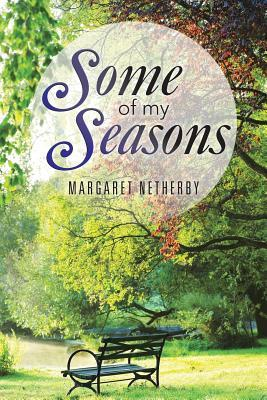 Some Of My Seasons Margaret Netherby