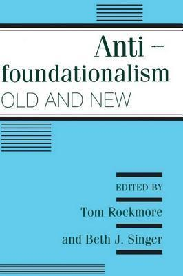 Antifoundationalism Old and New  by  Tom Rockmore
