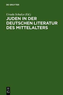 Juden in Der Deutschen Literatur Des Mittelalters: Religi Se Konzepte - Feindbilder - Rechtfertigungen  by  Ursula Schulze