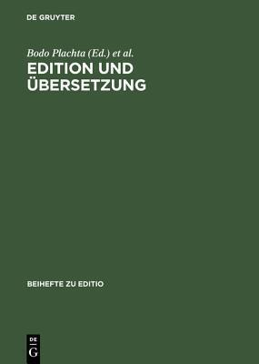 Edition Und Ubersetzung: Zur Wissenschaftlichen Dokumentation Des Interkulturellen Texttransfers. Beitrage Der Internationalen Fachtagung Der Arbeitsgemeinschaft Fur Germanistische Edition, 8.-11. Marz 2000 Bodo Plachta