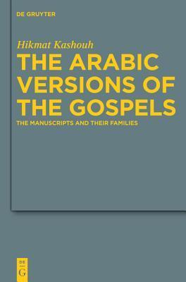 The Arabic Versions of the Gospels: The Manuscripts and Their Families  by  Hikmat Kashouh