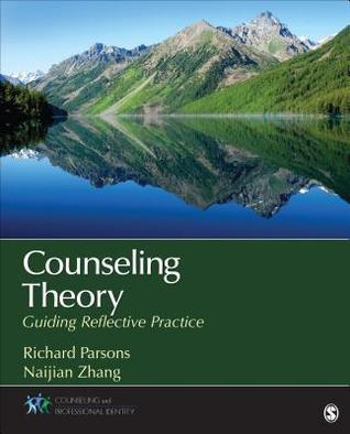 Counseling Theory: Guiding Reflective Practice Richard D. Parsons