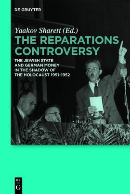 The Reparations Controversy: The Jewish State and German Money in the Shadow of the Holocaust 1951-1952  by  Yaakov Sharet