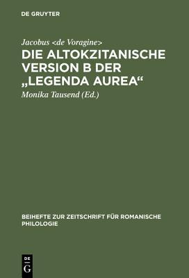 Die Altokzitanische Version B Der Legenda Aurea: Ms. Paris, Bibl. Nat., N. Acq. Fr. 6504 Monika Tausend