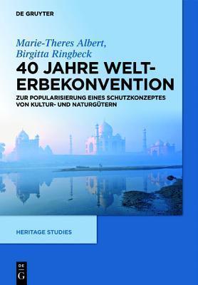 40 Jahre Welterbekonvention: Zur Popularisierung Eines Schutzkonzeptes Fur Kultur- Und Naturguter  by  Marie-Theres Albert